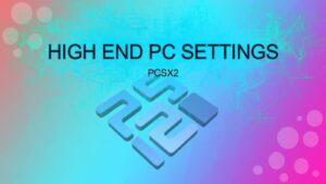 Best PCSX2 Settings for High End PC PCSX2 (PS2)
