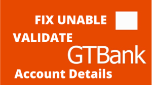 How to fix unable to validate account details Gtbank (Guarantee trust bank Nigeria)