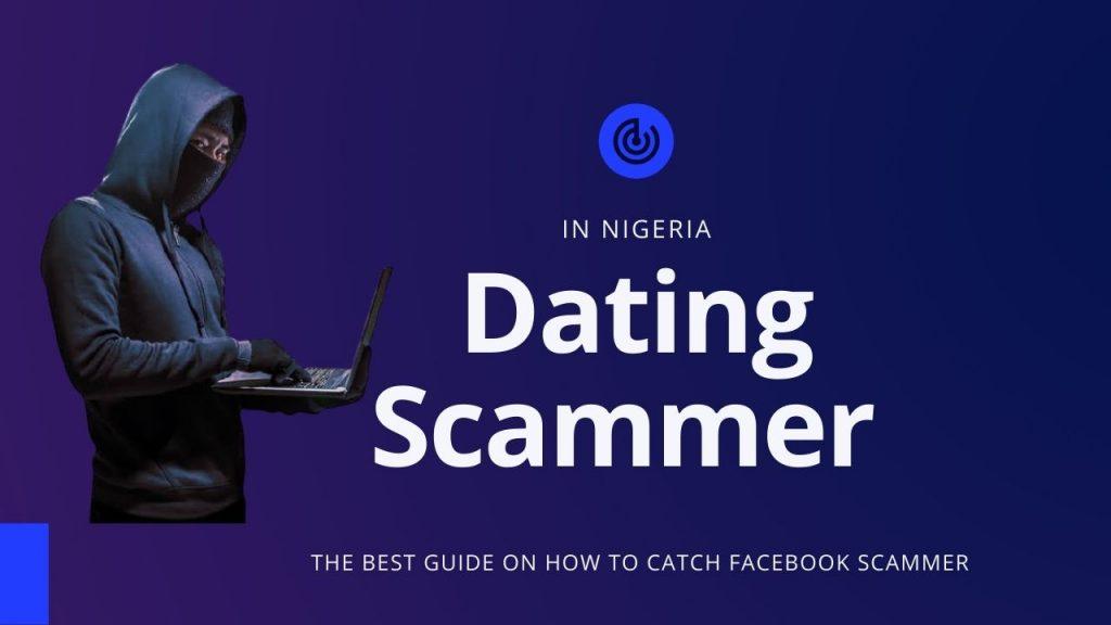 How to catch a scammer in Nigeria (Dating Format)
