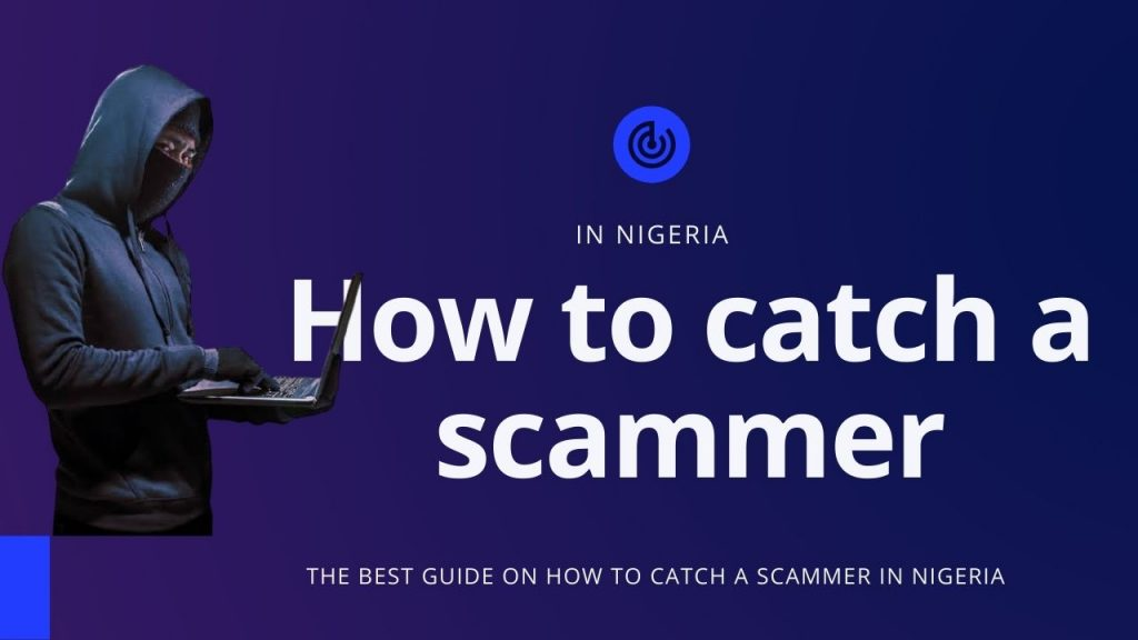 How to catch a scammer in Nigeria (Tips & Tricks)